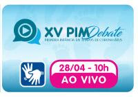 XV PIM Debate: Primeira infância em tempos de coronavírus