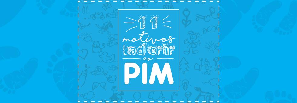 Conheça os 11 motivos para aderir ao PIM